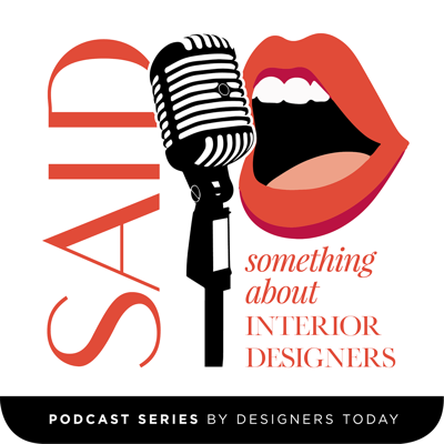 SAID is the podcast of Designers Today magazine -- the conversational complement to our printed page. Through interviews with interior designers, influencers and industry experts we'll explore that special Something About Interior Designers that's gotten us hooked.