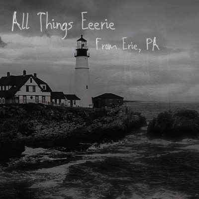 All Things Eeerie, from Erie, PA