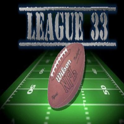 Official Podcast of the League 33 Fantasy Football League