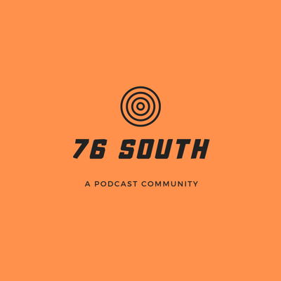 76 South Podcast