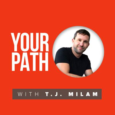 Your Path with T.J. Milam