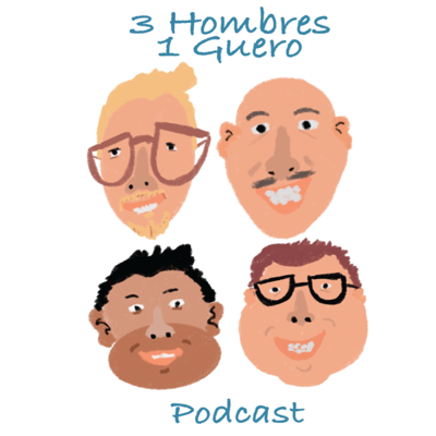 3 Hombres 1 Guero Podcast