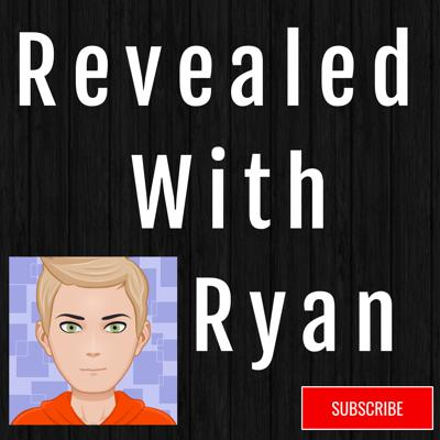 Revealed with Ryan - The podcast that reveals all but not in the naughty way!