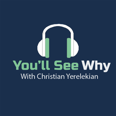 You'll See Why with Christian Yerelekian