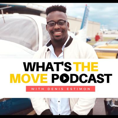 What's The Move Podcast With Denis Estimon