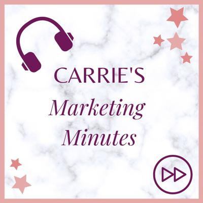 Carrie's Marketing Minutes