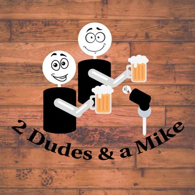 The 2 Dudes & a Mike Podcast
