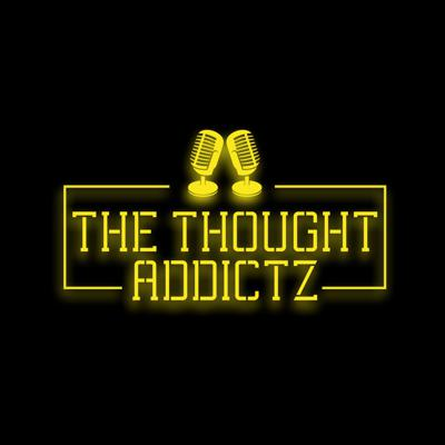 Two Queens dedicated to bringing you the thoughts that you are addicted to episode after episode. Here to discuss the thoughts that we all have but sometimes scared to bring to the table. Everybody has a voice! Welcome to The Thought Addictz Podcast!
