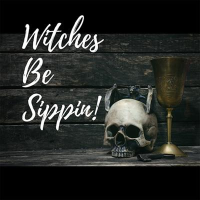 Witches Be Sippin Podcast