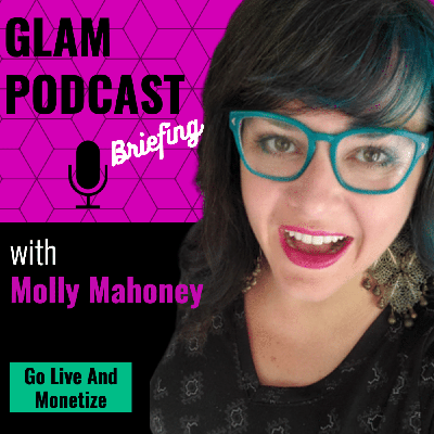 GLAM: Go Live And Monetize Briefing w/Molly Mahoney