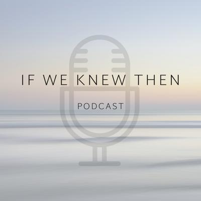 If We Knew Then - Down Syndrome Parenting Podcast