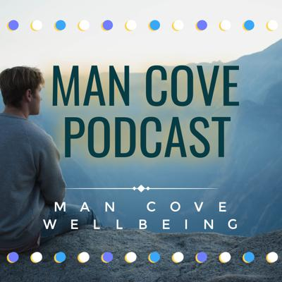 Man Cove Wellbeing - The Men's Mental Health Podcast