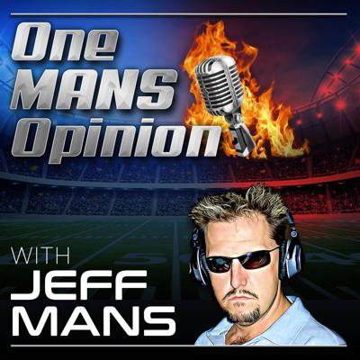 Outspoken radio host Jeff Mans takes on all subjects in this no holds barred uncensored podcast, part of the Elite Sports Network. From fantasy sports advice to interviews with high profile guests, there are no topics uncovered and no punches pulled. Whether you're looking to win your fantasy football league, cash your tickets in sports betting, discuss the hot topics of the day or just relax and be entertained, Jeff Mans has you covered. If you're a snowflake looking for a reason to be offended, keep moving because this is just One MANS Opinion.