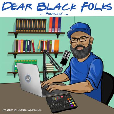 Dear Black Folks Podcast