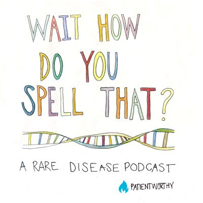 Wait, How Do You Spell That? A Rare Disease Podcast