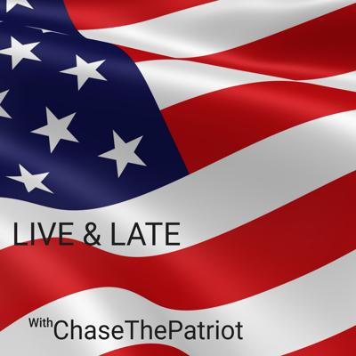 Live and Late with ChaseThePatriot