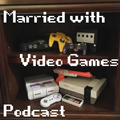 Married with Video Games Podcast