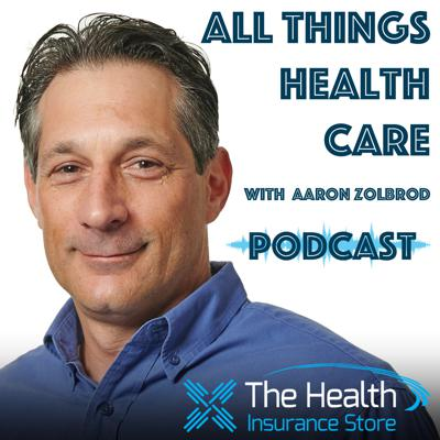 All Things Health Care with Aaron Zolbrod and The Health Insurance Store