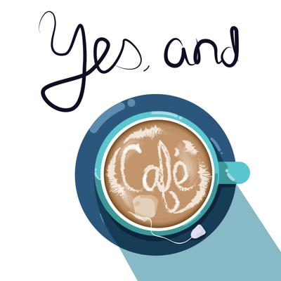 Yes, and Cafe