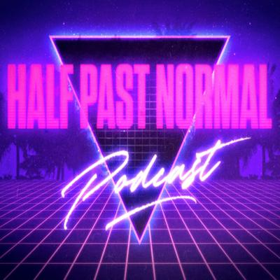 Half Past Normal Podcast