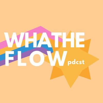 Whatheflow Podcast