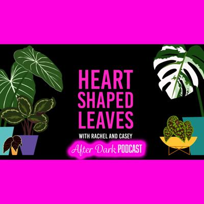 Heart Shaped Leaves After Dark Podcast
