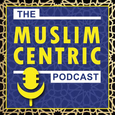 The MuslimCentric Podcast