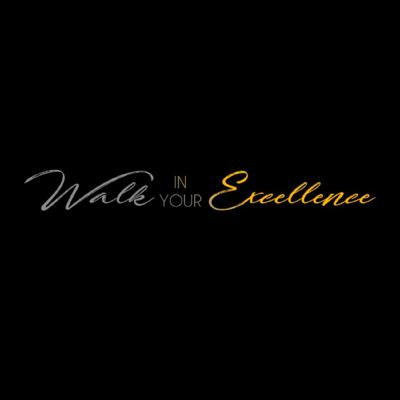 Walk In Your Excellence