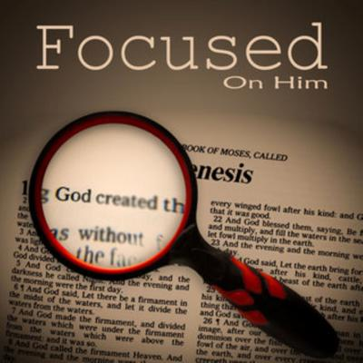 Focused on Him Podcast