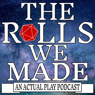 The Rolls We Made: A 5e Actual Play Podcast