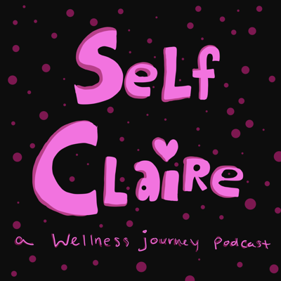 Self Claire: A Self-Care Podcast