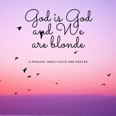 God is God and we are blonde