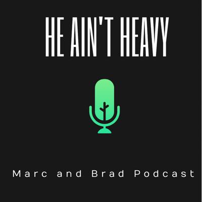 He Ain't Heavy - The Marc and Brad Podcast