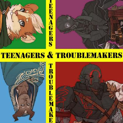 Teenagers & Troublemakers