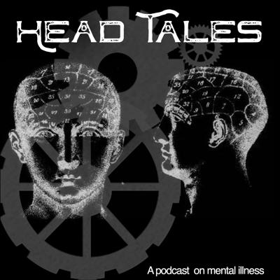 Head Tales - A Podcast on Mental Illness