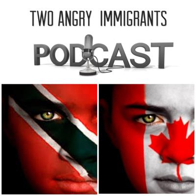 Two Angry Immigrants Podcast