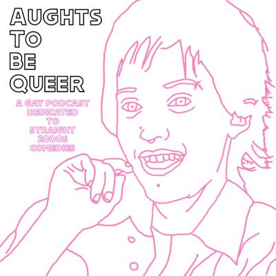 Aughts To Be Queer