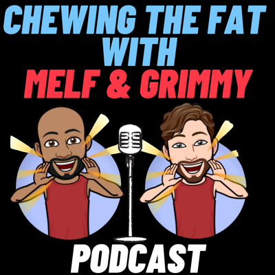 Chewing The Fat With Melf & Grimmy