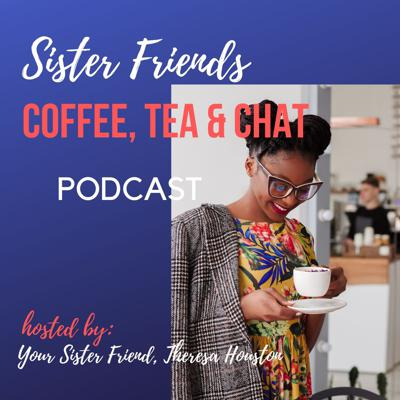 Sister Friends - Coffee, Tea & Chat Podcast
