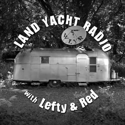 Land Yacht Radio with Lefty & Red