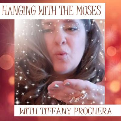 Hanging With The Muses With TIffany Prochera