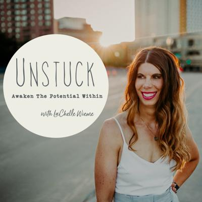 The UNSTUCK Podcast with LaChelle Wieme