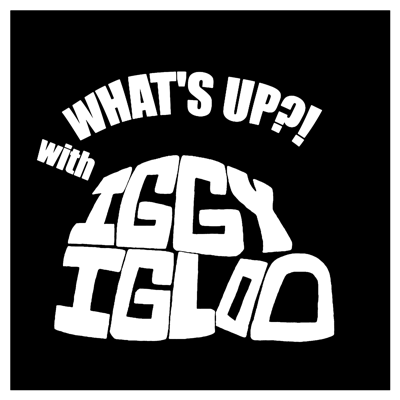 What's Up?! with Iggy Igloo
