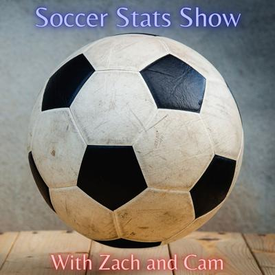 Soccer Stats Show w/ Zach and Cam