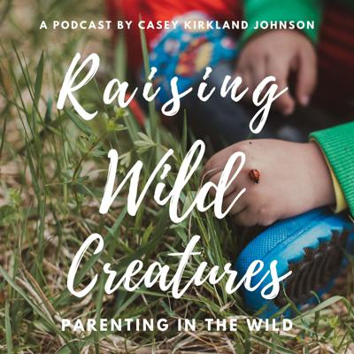 Raising Wild Creatures Podcast