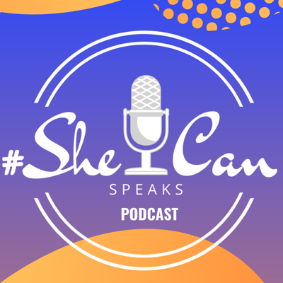 SheCan Speaks Podcast