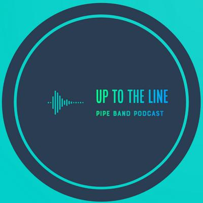 Up To The Line Pipe Band Podcast
