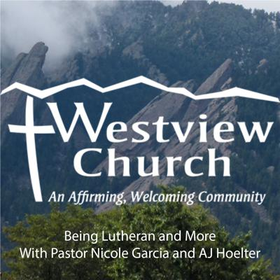 Being Lutheran and More - The Westview Boulder Podcast