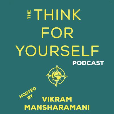 This Podcast is hosted by Dr. Vikram Mansharamani, author of THINK FOR YOURSELF: Restoring Common Sense in an Age of Experts and Artificial Intelligence