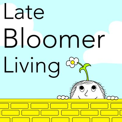 Late Bloomer Living Podcast